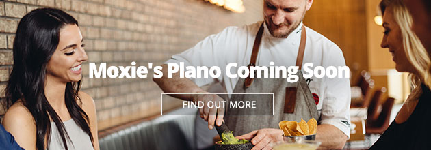 Moxie's Plano is Coming Soon